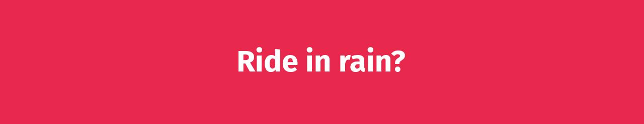 Ride in rain?